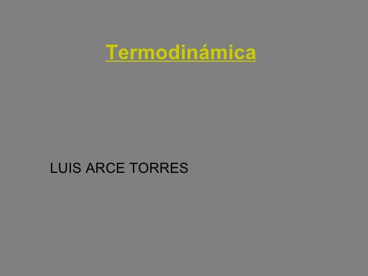 Termodinámica LUIS ARCE TORRES