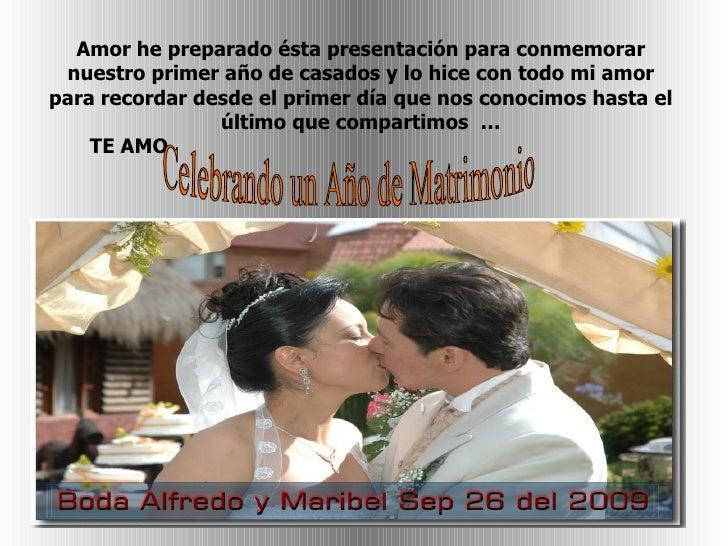 Amor he preparado ésta presentación para conmemorar nuestro primer año de casados y lo hice con todo mi amor para recordar...