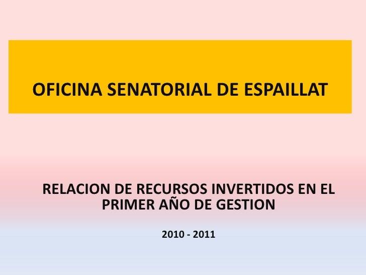 OFICINA SENATORIAL DE ESPAILLAT<br />RELACION DE RECURSOS INVERTIDOS EN EL PRIMER AÑO DE GESTION<br />2010 - 2011<br />
