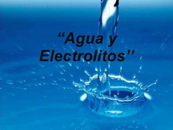 """"""" Agua y  Electrolitos''"""