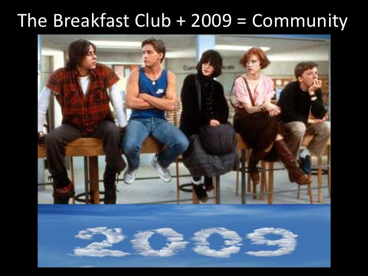 TheBreakfast Club + 2009 = Community<br />