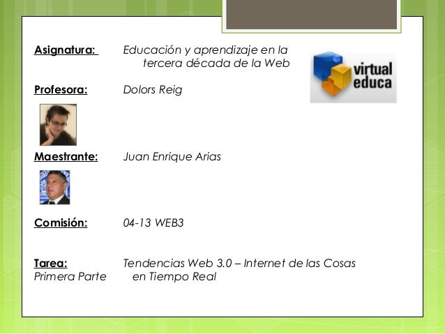 Asignatura: Educación y aprendizaje en latercera década de la WebProfesora: Dolors ReigMaestrante: Juan Enrique AriasComis...