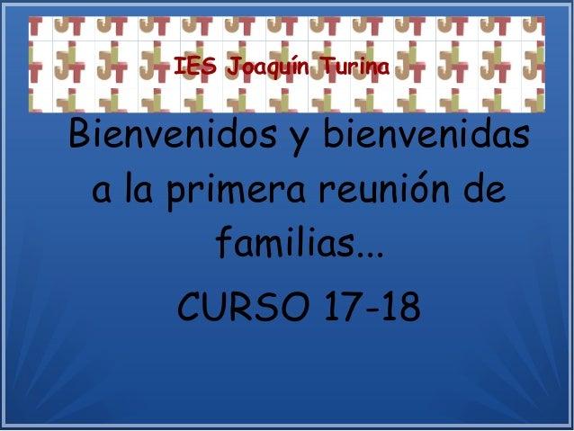 IES Joaquín Turina Bienvenidos y bienvenidas a la primera reunión de familias... CURSO 17-18