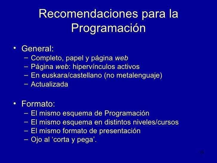 Recomendaciones para la Programación <ul><li>General:  </li></ul><ul><ul><li>Completo, papel y página  web </li></ul></ul>...