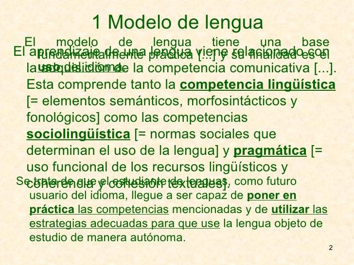 1 Modelo de lengua <ul><li>El modelo de lengua tiene una base fundamentalmente práctica [...] y su finalidad es el  uso  d...