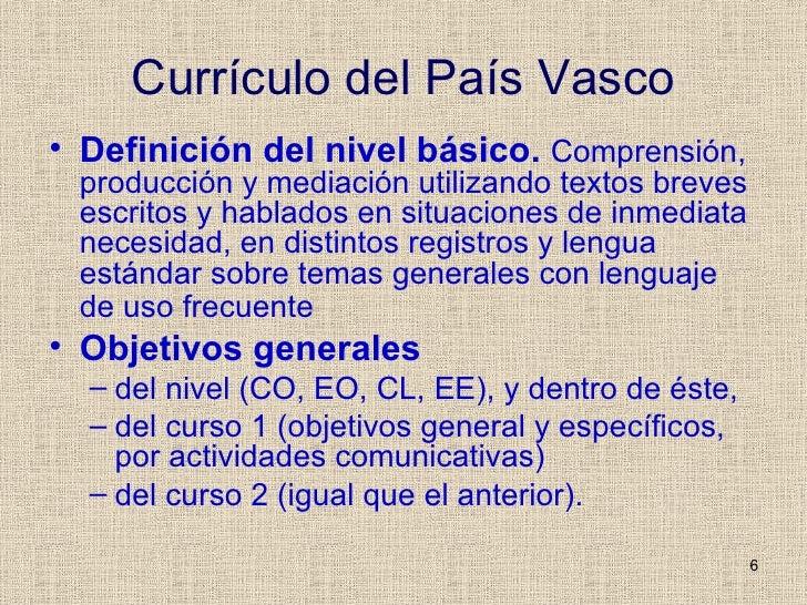 Currículo del País Vasco <ul><li>Definición del nivel básico.  Comprensión, producción y mediación utilizando textos breve...