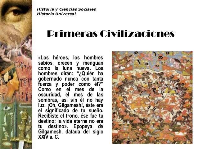 Historia y Ciencias Sociales Historia Universal Primeras Civilizaciones «Los héroes, los hombres sabios, crecen y menguan ...