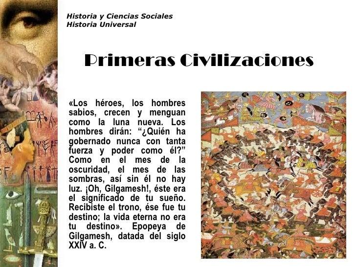 Historia y Ciencias SocialesHistoria Universal    Primeras Civilizaciones«Los héroes, los hombressabios, crecen y menguanc...