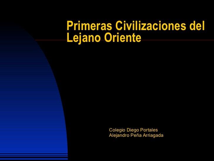 Primeras Civilizaciones del Lejano Oriente Colegio Diego Portales Alejandro Peña Arriagada