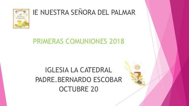 IE NUESTRA SEÑORA DEL PALMAR PRIMERAS COMUNIONES 2018 IGLESIA LA CATEDRAL PADRE.BERNARDO ESCOBAR OCTUBRE 20