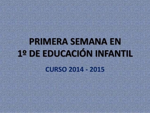 PRIMERA SEMANA EN  1º DE EDUCACIÓN INFANTIL  CURSO 2014 - 2015