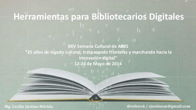 """Herramientas para Bibliotecarios Digitales Mg. Cecilia Justino Mérida XXV Semana Cultural de ABES """"25 años de legado cultu..."""