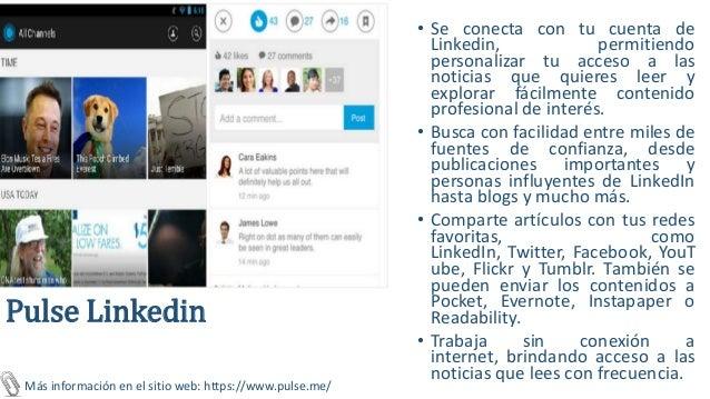 Flipboard • Ofrece un servicio similar a un RSS, pero con un diseño de revista. • Se puede agregar blogs y publicaciones c...