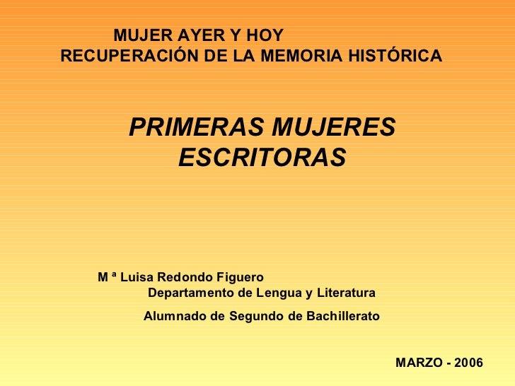 MUJER AYER Y HOYRECUPERACIÓN DE LA MEMORIA HISTÓRICA       PRIMERAS MUJERES          ESCRITORAS   M ª Luisa Redondo Figuer...