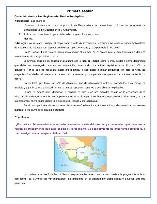 Primera sesión Contenido declarativo: Regiones del México Prehispánico Aprendizaje: Los alumnos 1. Formulan hipótesis en t...