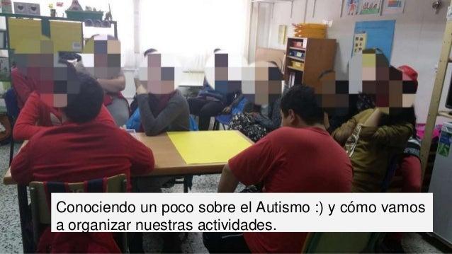 Conociendo un poco sobre el Autismo :) y cómo vamos a organizar nuestras actividades.