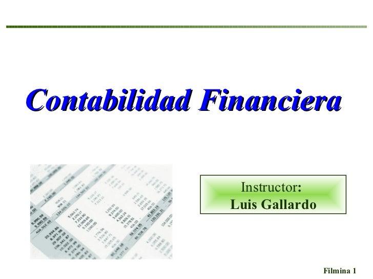 Contabilidad Financiera  Instructor :  Luis Gallardo