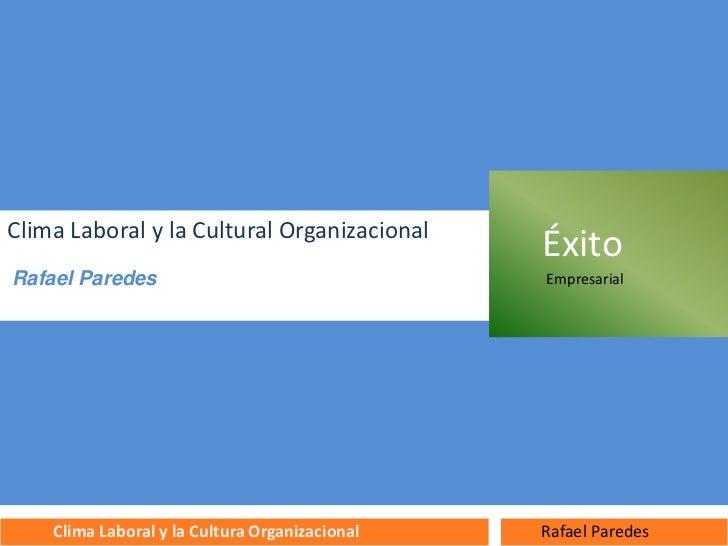 Clima Laboral y la Cultural Organizacional                                                ÉxitoRafael Paredes             ...