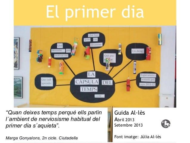 """El primer dia Guida Al·lès Abril 2013 Setembre 2013 Font imatge: Júlia Al·lès """"Quan deixes temps perquè ells parlin l´ambi..."""