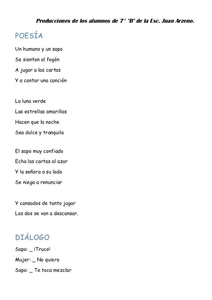 """Producciones de los alumnos de 7° """"B"""" de la Esc. Juan Arzeno.POESÍAUn humano y un sapoSe sientan al fogónA jugar a las car..."""