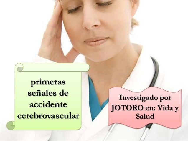 primeras   señales de       Investigado por   accidente      JOTORO en: Vida ycerebrovascular          Salud