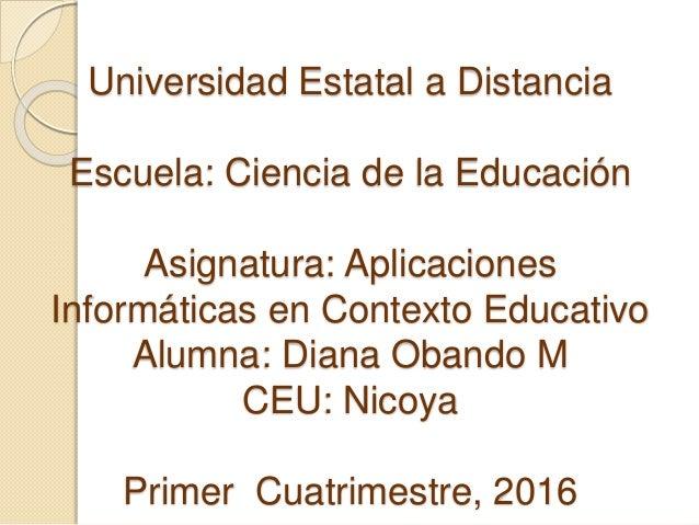 Universidad Estatal a Distancia Escuela: Ciencia de la Educación Asignatura: Aplicaciones Informáticas en Contexto Educati...