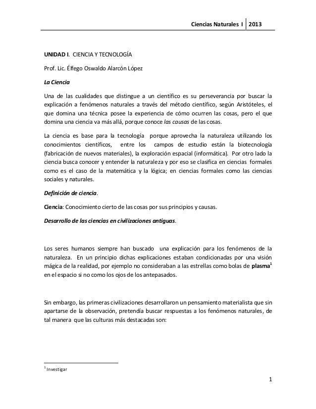 Ciencias Naturales I 2013UNIDAD I. CIENCIA Y TECNOLOGÍAProf. Lic. Élfego Oswaldo Alarcón LópezLa CienciaUna de las cualida...