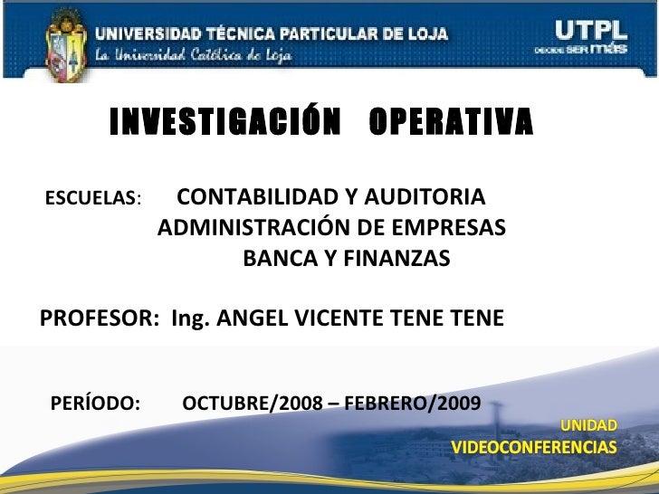 ESCUELAS : CONTABILIDAD Y AUDITORIA   ADMINISTRACIÓN DE EMPRESAS BANCA Y FINANZAS PROFESOR: Ing. ANGEL VICENTE TENE TENE I...