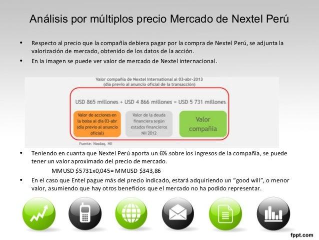 Análisis por múltiplos precio Mercado de Nextel Perú • Respecto al precio que la compañía debiera pagar por la compra de N...