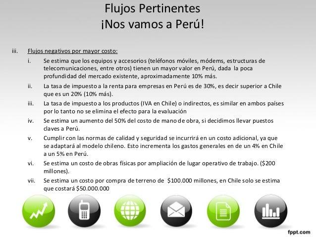 Flujos Pertinentes ¡Nos vamos a Perú! iii. Flujos negativos por mayor costo: i. Se estima que los equipos y accesorios (te...