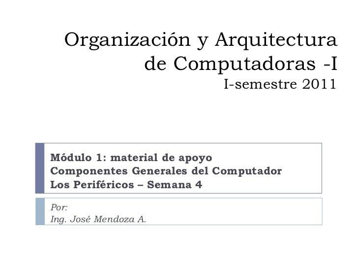 Organización y Arquitectura de Computadoras -II-semestre 2011<br />Módulo 1: material de apoyo<br />Componentes Generales ...