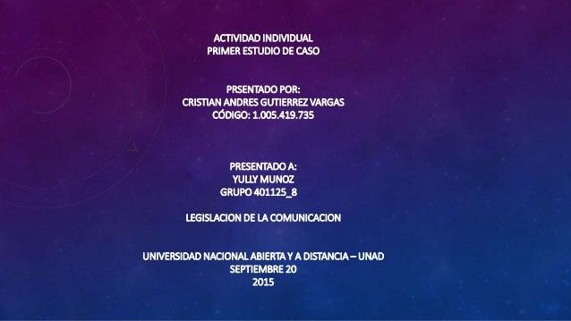 ACTIVIDAD INDIVIDUAL PRIMER ESTUDIO DE CASO PRSENTADO POR: CRISTIAN ANDRES GUTIERREZ VARGAS CÓDIGO: 1.005.419.735 PRESENTA...