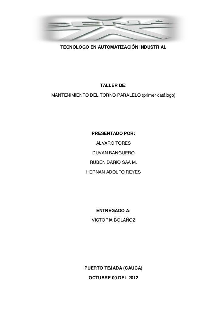 TECNOLOGO EN AUTOMATIZACIÓN INDUSTRIAL                   TALLER DE:MANTENIMIENTO DEL TORNO PARALELO (primer catálogo)     ...