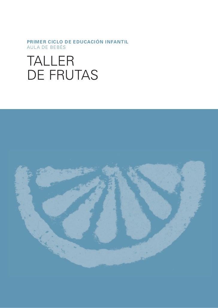 PRIMER CICLO DE EDUCACIóN INFANTILAULA DE BEBÉSTALLERDE FRUTAS