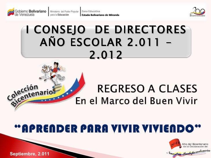 Septiembre, 2.011 Zona Educativa Estado Bolivariano de Miranda I CONSEJO  DE DIRECTORES  AÑO ESCOLAR 2.011 - 2.012