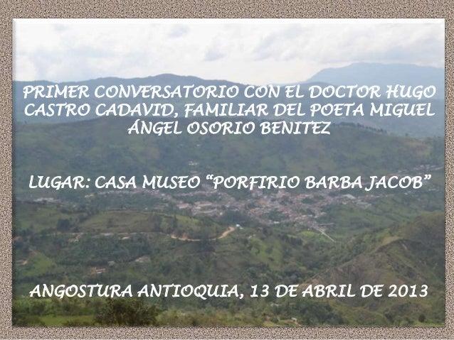 """PRIMER CONVERSATORIO CON EL DOCTOR HUGOCASTRO CADAVID, FAMILIAR DEL POETA MIGUELÁNGEL OSORIO BENITEZLUGAR: CASA MUSEO """"POR..."""