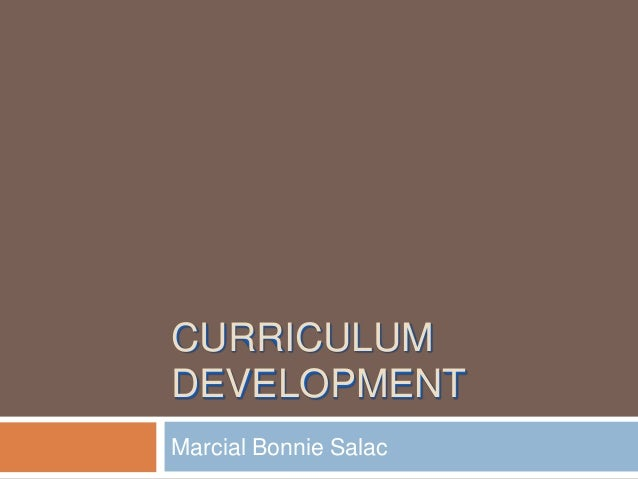 CURRICULUM DEVELOPMENT Marcial Bonnie Salac