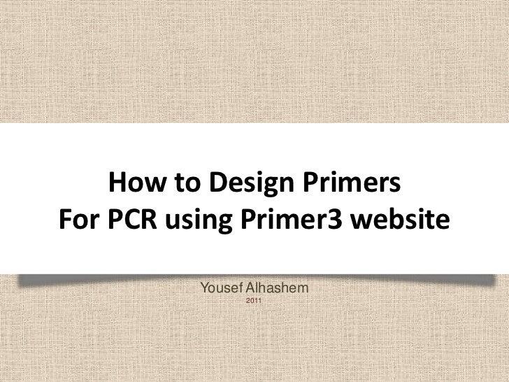 How to Design PrimersFor PCR using Primer3 website<br />Yousef Alhashem<br />2011<br />
