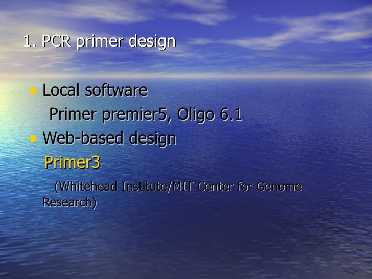 1. PCR primer design• Local software   Primer premier5, Oligo 6.1• Web-based design  Primer3    (Whitehead Institute/MIT C...