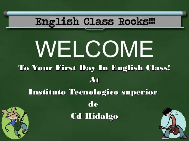 WELCOME To Your First Day In English Class!To Your First Day In English Class! AtAt Instituto Tecnologico superiorInstitut...