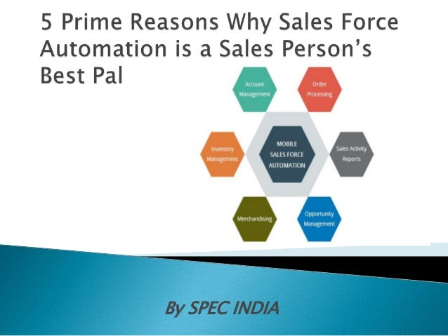 sales force automation essay Nearly every industry in the world is looking for ways to automate processes, and  the sales industry is no exception the word sales force.