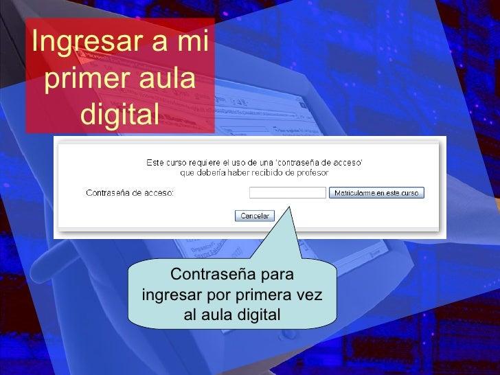 Ingresar a mi primer aula digital Contraseña para ingresar por primera vez al aula digital