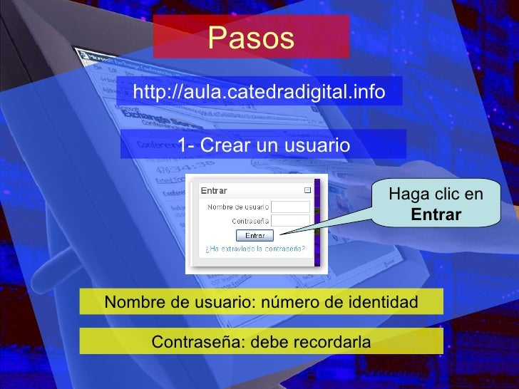 Pasos http://aula.catedradigital.info 1- Crear un usuario Nombre de usuario: número de identidad Contraseña: debe recordar...