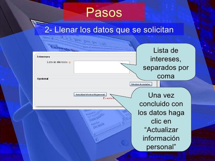 Pasos 2- Llenar los datos que se solicitan Lista de intereses, separados por coma Una vez concluido con los datos haga cli...