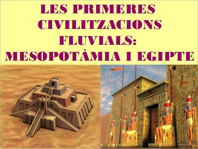 LES PRIMERES CIVILITZACIONS FLUVIALS: MESOPOTÀMIA I EGIPTE