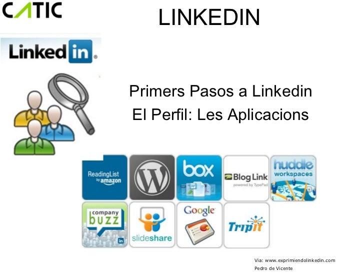 LINKEDINPrimers Pasos a LinkedinEl Perfil: Les Aplicacions                 Via: www.exprimiendolinkedin.com               ...