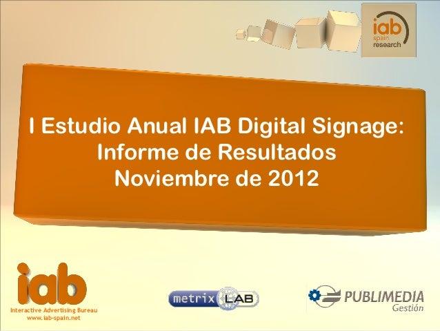 I Estudio Anual IAB Digital Signage:             Informe de Resultados               Noviembre de 2012Interactive Advertis...