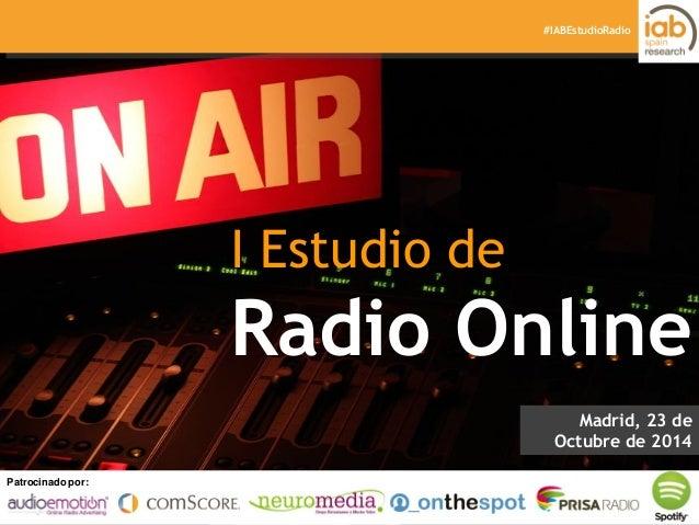 I ESTUDIO DE RADIO ONLINE Patrocinado por: Elaborado por:Patrocinado por: #IABEstudioRadio I Estudio de Radio Online Madri...