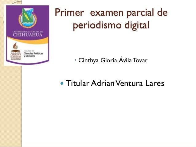 Primer examen parcial de periodismo digital  Cinthya Gloria Ávila Tovar    Titular Adrian Ventura Lares