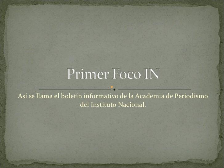 Así se llama el boletín informativo de la Academia de Periodismo del Instituto Nacional.
